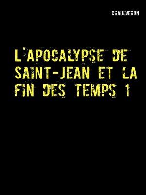 cover image of L'Apocalypse de Saint-Jean et la fin des temps 1