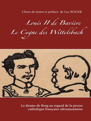cover image of Louis II de Bavière. Le Cygne des Wittelsbach.