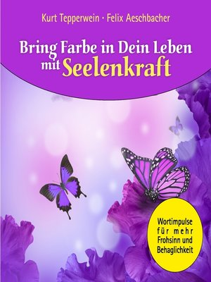 cover image of Bring Farbe in Dein Leben mit Seelenkraft