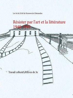 cover image of Résister par l'art et la littérature 1940-1945