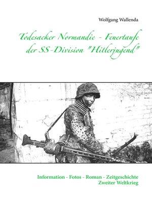 "cover image of Todesacker Normandie--Feuertaufe der SS-Division ""Hitlerjugend"""