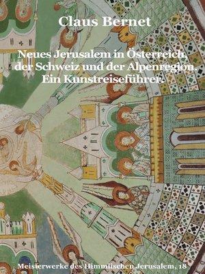 cover image of Neues Jerusalem in Österreich, der Schweiz und der Alpenregion. Ein Kunstreiseführer.