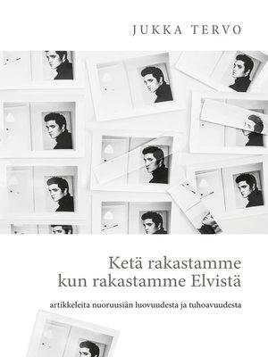 cover image of Ketä rakastamme kun rakastamme Elvistä