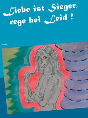 cover image of Liebe ist Sieger, rege bei Leid !