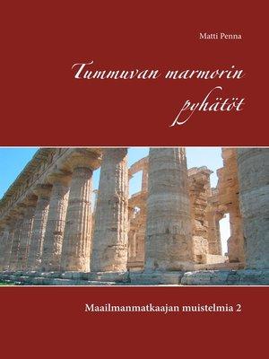 cover image of Tummuvan marmorin pyhätöt