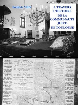 cover image of A TRAVERS L'HISTOIRE DE LA COMMUNAUTE JUIVE DE TOULOUSE
