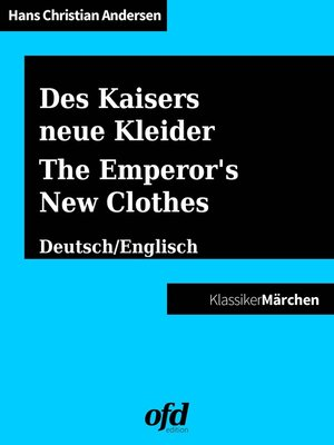 cover image of Des Kaisers neue Kleider--The Emperor's New Clothes / Was einem Könige mit drei Schälken begegnet--Of that which happened to a King and three Impostors