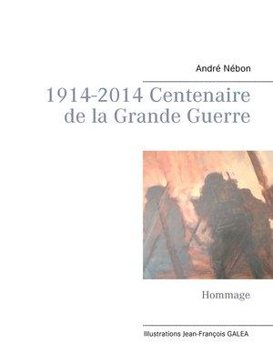 cover image of 1914-2014 Centenaire de la Grande Guerre