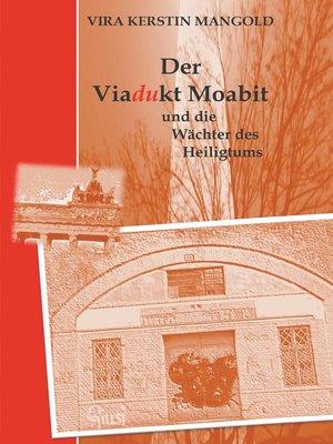 cover image of Der Viadukt Moabit und die Wächter des Heiligtums