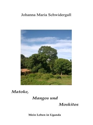cover image of Matoke, Mangos und Moskitos