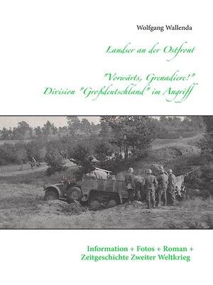 """cover image of Landser an der Ostfront --""""Vorwärts Grenadiere!""""--Division Großdeutschland im Angriff"""