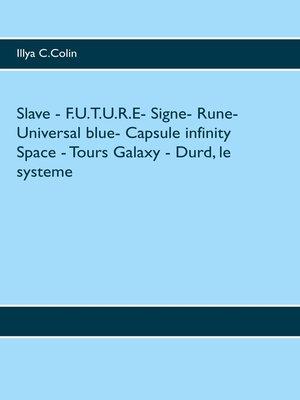 cover image of Slave--F.U.T.U.R.E- Signe- Rune- Universal blue- Capsule infinity Space--Tours Galaxy--Durd, le systeme