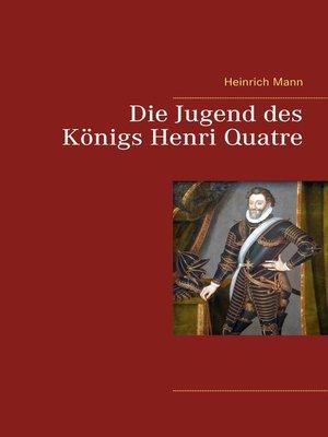 cover image of Die Jugend des Königs Henri Quatre