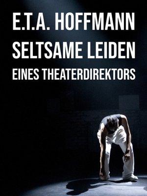 cover image of Seltsame Leiden eines Theaterdirektors