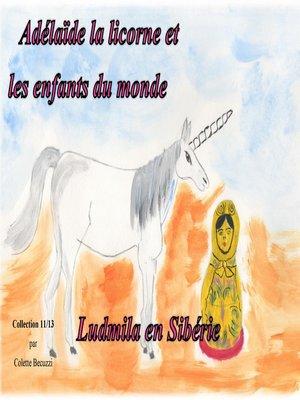 cover image of Adélaïde la licorne et les enfants du monde--Ludmila en Sibérie
