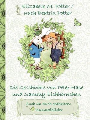 cover image of Die Geschichte von Peter Hase und Sammy Eichhörnchen (inklusive Ausmalbilder, deutsche Erstveröffentlichung! )