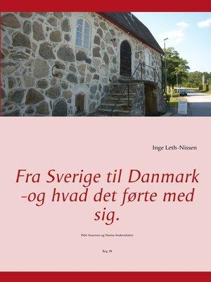 cover image of Fra Sverige til Danmark -og hvad det førte med sig.
