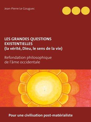 cover image of Les grandes questions existentielles (la vérité, Dieu, le sens de la vie)
