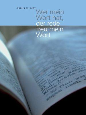 cover image of Wer mein Wort hat, der rede treu mein Wort