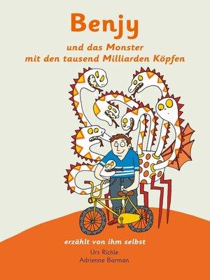 cover image of Benjy und das Monster mit den tausend Milliarden Köpfen--erzählt von ihm selbst--Version Hirntumor, illustriert von Adrienne Barman