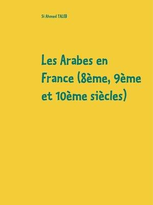 cover image of Les Arabes en France (8ème, 9ème et 10ème siècles)