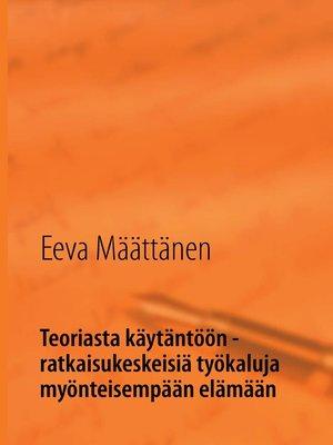cover image of Teoriasta käytäntöön--ratkaisukeskeisiä työkaluja myönteisempään elämään