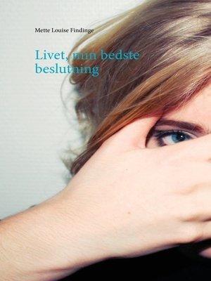 cover image of Livet, min bedste beslutning