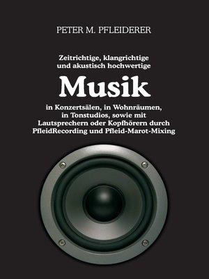 cover image of Zeitrichtige, klangrichtige und akustisch hochwertige Musik in Konzertsälen, in Wohnräumen, in Tonstudios, sowie mit Lautsprechern oder Kopfhörern durch PfleidRecording und Pfleid-Marot-Mixing