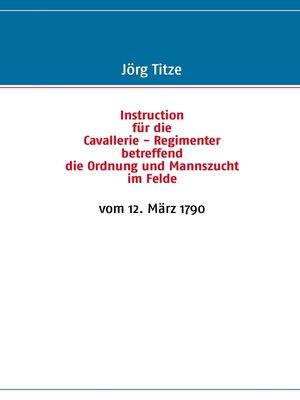 cover image of Instruction für die Cavallerie--Regimenter betreffend die Ordnung und Mannszucht im Felde