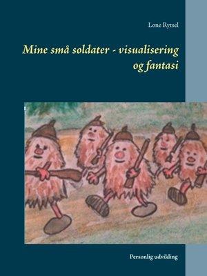 cover image of Mine små soldater--visualisering og fantasi