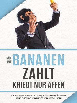"""cover image of """"Wer mit Bananen zahlt, kriegt nur Affen"""""""