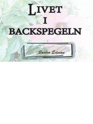 cover image of Livet i Backspegeln