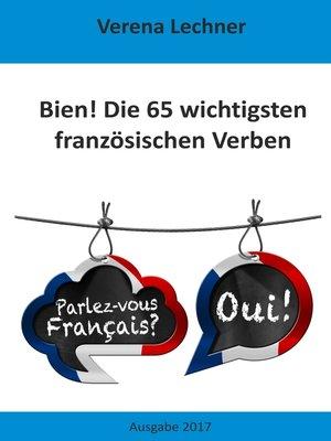 cover image of Bien! Die 65 wichtigsten französischen Verben