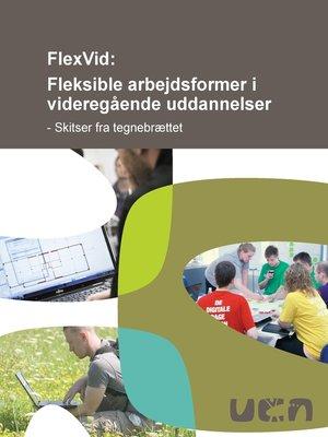 cover image of FlexVid--Fleksible arbejdsformer i videregående uddannelser