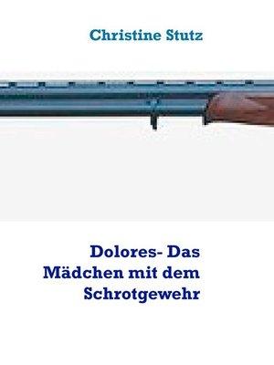 cover image of Dolores- Das Mädchen mit dem Schrotgewehr