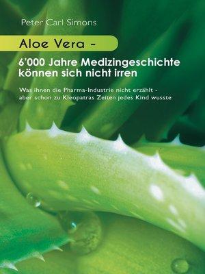 cover image of Aloe Vera--6'000 Jahre Medizingeschichte können sich nicht irren