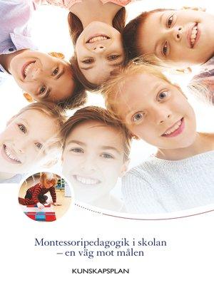 cover image of Montessoripedagogik i skolan--en väg mot målen
