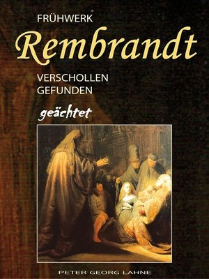 cover image of Frühwerk Rembrandt--verschollen gefunden geächtet