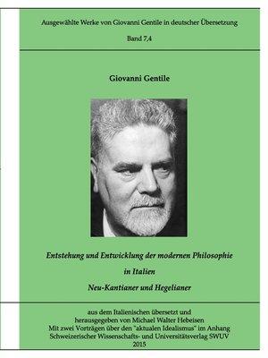 cover image of Gentile-Edition Bd. 7,4--Entstehung und Entwicklung der modernen Philosophie in Italien (II)