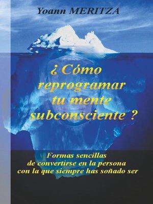 cover image of ¿Cómo reprogramar su mente subconsciente?