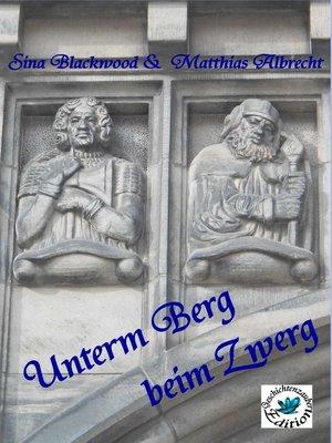 cover image of Unterm Berg beim Zwerg