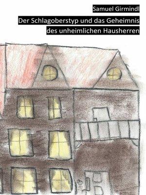 cover image of Der Schlagoberstyp und das Geheimnis des unheimlichen Hausherren