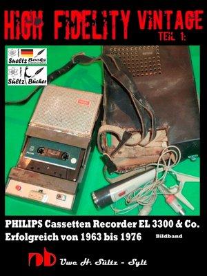 cover image of High Fidelity Vintage Teil 1--PHILIPS Cassetten Recorder EL 3300 & Co.--Erfolgreich von 1963 bis 1976