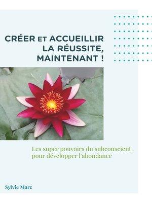 cover image of Créer et accueillir la réussite, Maintenant