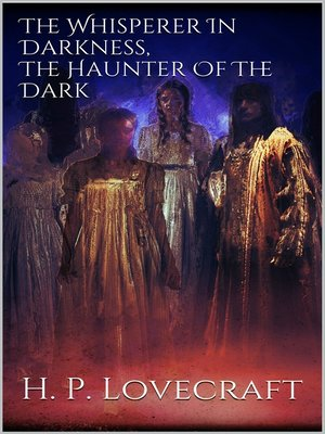 cover image of The Whisperer In Darkness, the Haunter of the Dark