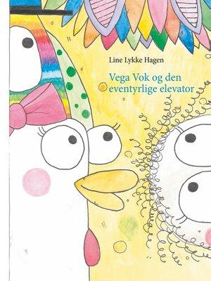 cover image of Vega Vok og den eventyrlige elevator