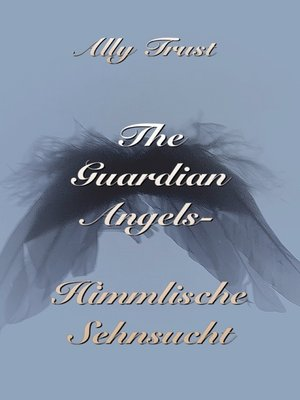 cover image of The Guardian Angels--Himmlische Sehnsucht