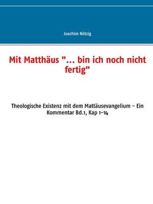 """cover image of Mit Matthäus """"... bin ich noch nicht fertig"""""""