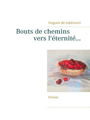 cover image of Bouts de chemins vers l'éternité...