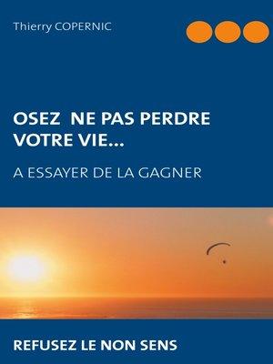 cover image of Osez ne pas perdre votre vie...